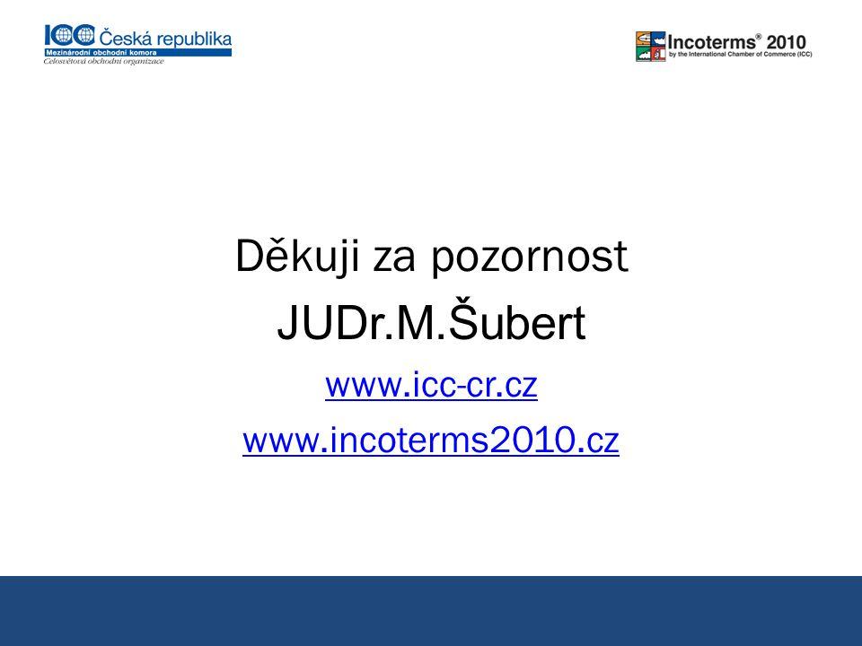 Děkuji za pozornost JUDr.M.Šubert www.icc-cr.cz www.incoterms2010.cz