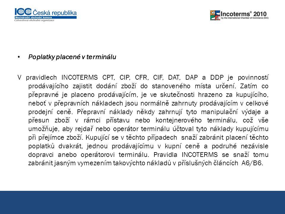 CPT přeprava placena do… pokračování Stranám se rovněž doporučuje, aby určily co možná nejpřesněji bod v dohodnutém místě určení, neboť za náklady do tohoto bodu odpovídá prodávající.