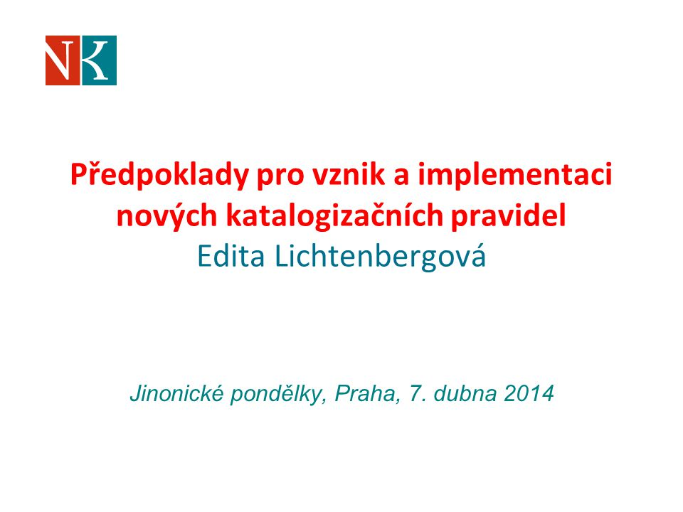 Předpoklady pro vznik a implementaci nových katalogizačních pravidel Edita Lichtenbergová Jinonické pondělky, Praha, 7.