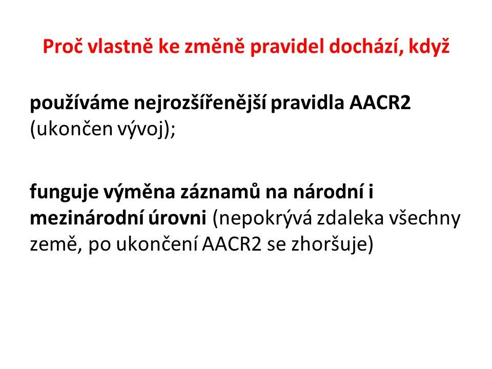 Proč vlastně ke změně pravidel dochází, když používáme nejrozšířenější pravidla AACR2 (ukončen vývoj); funguje výměna záznamů na národní i mezinárodní úrovni (nepokrývá zdaleka všechny země, po ukončení AACR2 se zhoršuje)