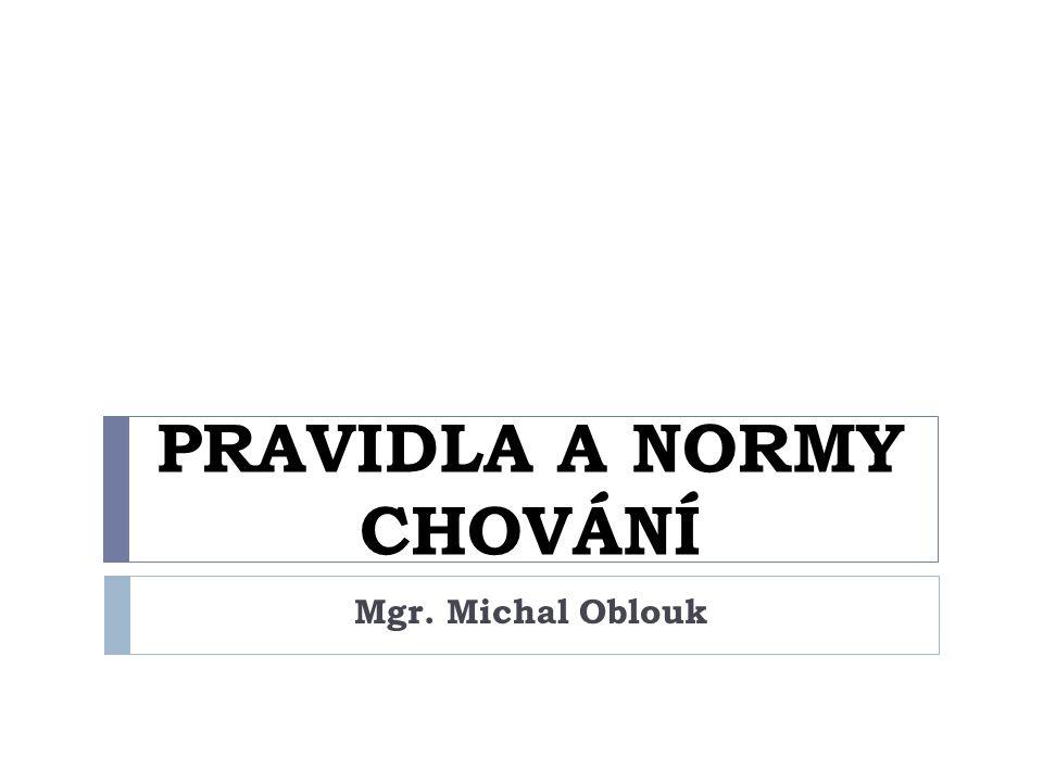 PRAVIDLA A NORMY CHOVÁNÍ Mgr. Michal Oblouk