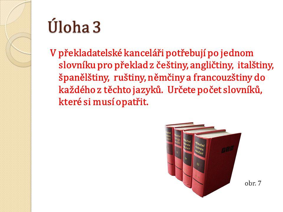 Úloha 3 V překladatelské kanceláři potřebují po jednom slovníku pro překlad z češtiny, angličtiny, italštiny, španělštiny, ruštiny, němčiny a francouz