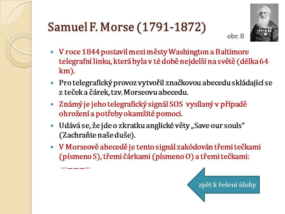 Samuel F. Morse (1791-1872) obr. 8 zpět k řešení úlohy