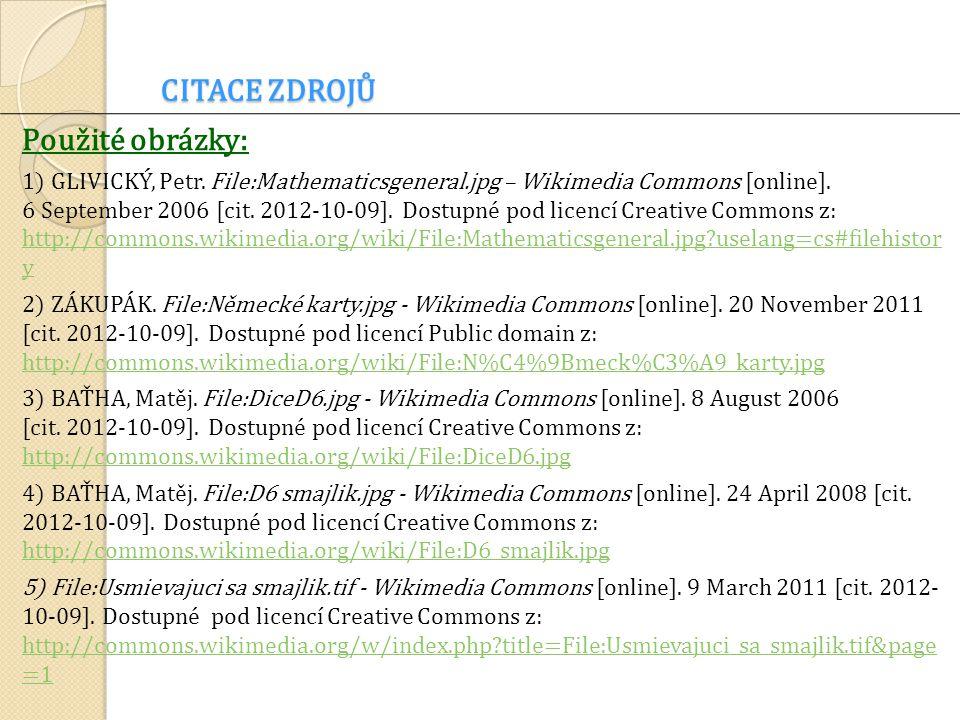 CITACE ZDROJŮ Použité obrázky: 1) GLIVICKÝ, Petr. File:Mathematicsgeneral.jpg – Wikimedia Commons [online]. 6 September 2006 [cit. 2012-10-09]. Dostup