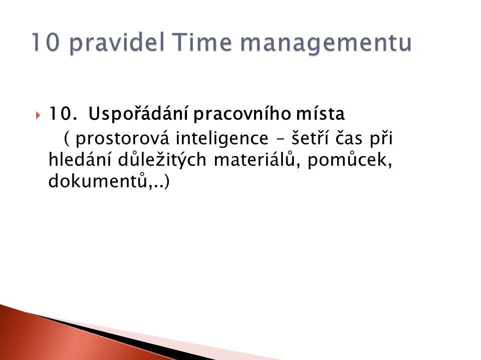  10. Uspořádání pracovního místa ( prostorová inteligence – šetří čas při hledání důležitých materiálů, pomůcek, dokumentů,..)