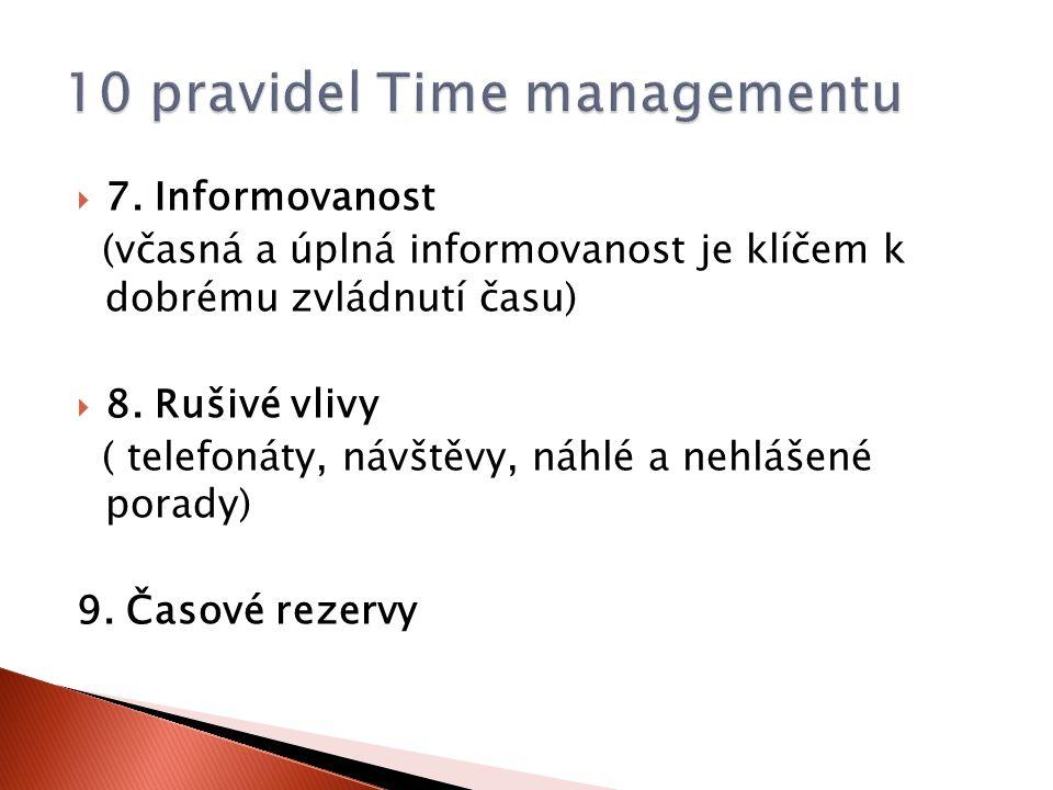  7. Informovanost (včasná a úplná informovanost je klíčem k dobrému zvládnutí času)  8. Rušivé vlivy ( telefonáty, návštěvy, náhlé a nehlášené porad