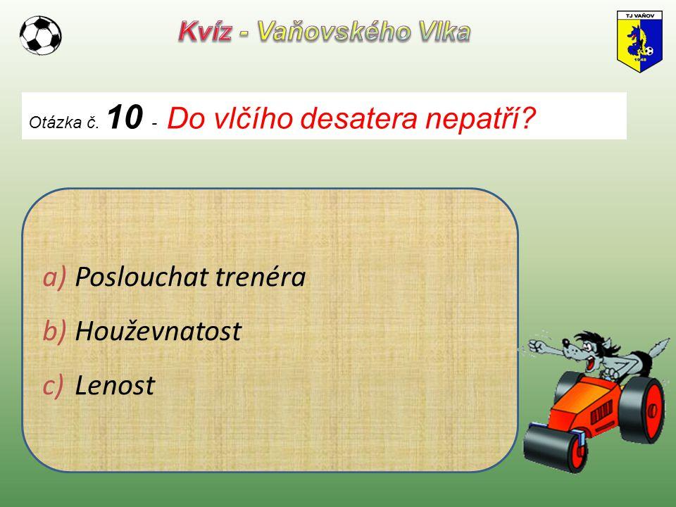 Otázka č. 10 - Do vlčího desatera nepatří? a) Poslouchat trenéra b) Houževnatost c) Lenost