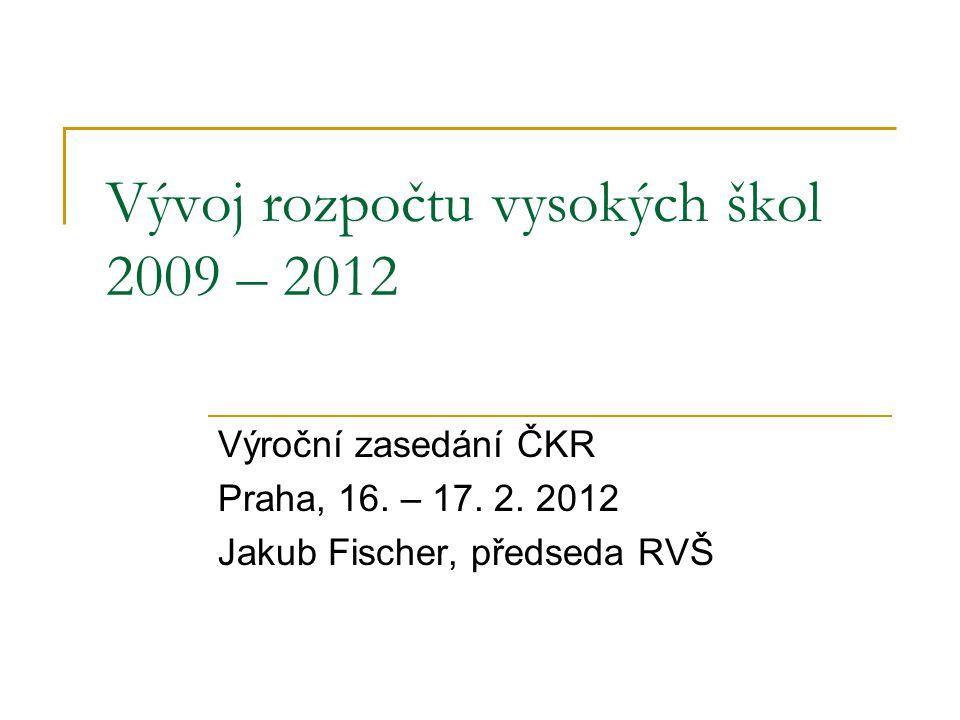 Vývoj rozpočtu vysokých škol 2009 – 2012 Výroční zasedání ČKR Praha, 16. – 17. 2. 2012 Jakub Fischer, předseda RVŠ