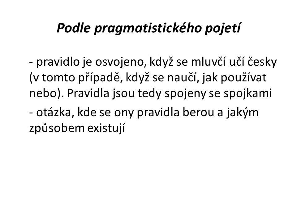 Podle pragmatistického pojetí - pravidlo je osvojeno, když se mluvčí učí česky (v tomto případě, když se naučí, jak používat nebo).