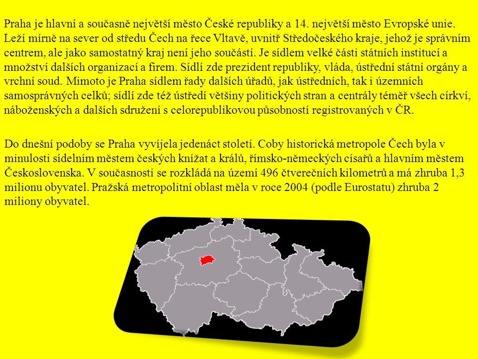 Praha je hlavní a současně největší město České republiky a 14. největší město Evropské unie. Leží mírně na sever od středu Čech na řece Vltavě, uvnit