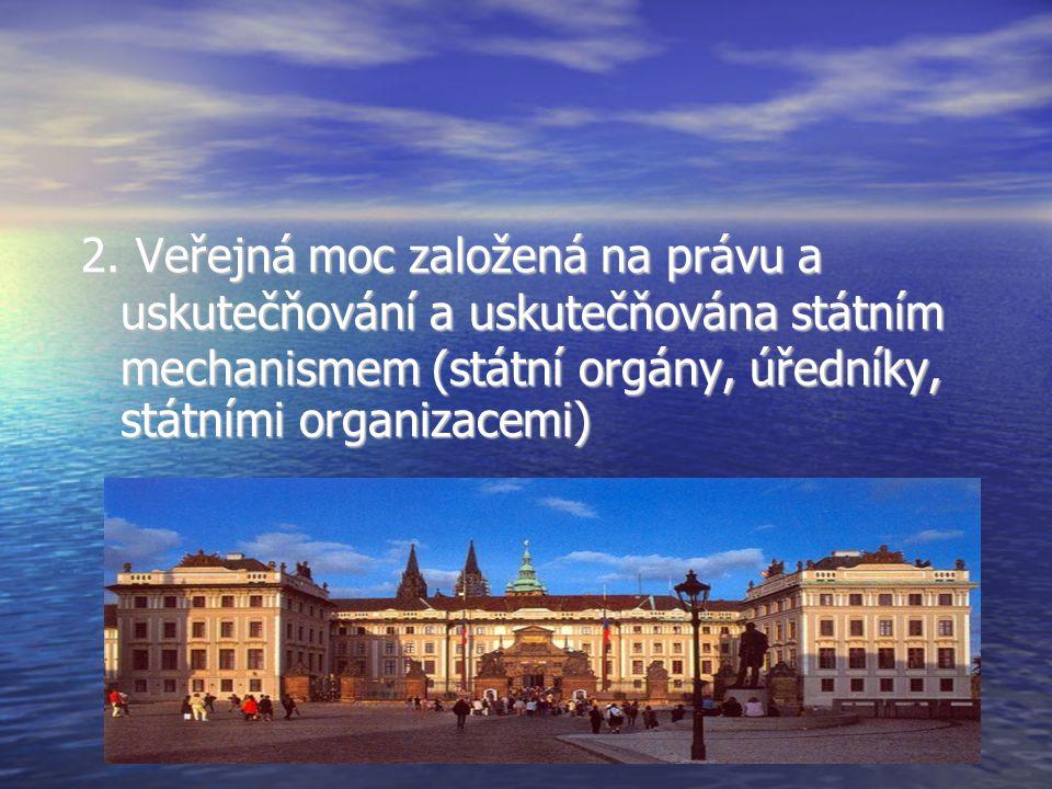 2. Veřejná moc založená na právu a uskutečňování a uskutečňována státním mechanismem (státní orgány, úředníky, státními organizacemi)