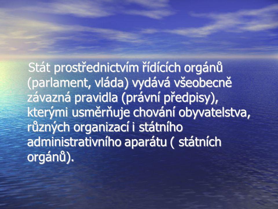 Stát prostřednictvím řídících orgánů (parlament, vláda) vydává všeobecně závazná pravidla (právní předpisy), kterými usměrňuje chování obyvatelstva, různých organizací i státního administrativního aparátu ( státních orgánů).
