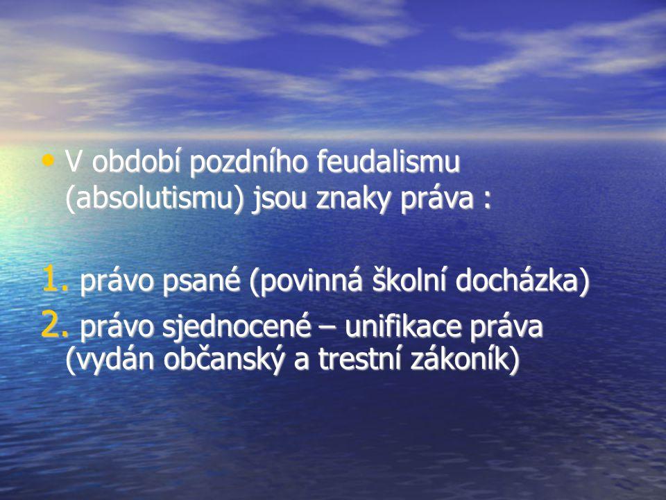 V období pozdního feudalismu (absolutismu) jsou znaky práva : V období pozdního feudalismu (absolutismu) jsou znaky práva : 1.