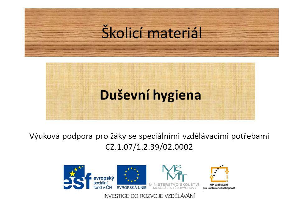 Školicí materiál Duševní hygiena Výuková podpora pro žáky se speciálními vzdělávacími potřebami CZ.1.07/1.2.39/02.0002