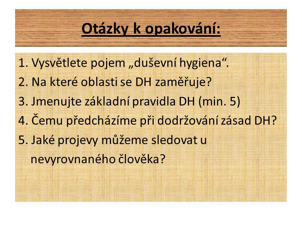 """Otázky k opakování: 1. Vysvětlete pojem """"duševní hygiena"""". 2. Na které oblasti se DH zaměřuje? 3. Jmenujte základní pravidla DH (min. 5) 4. Čemu předc"""