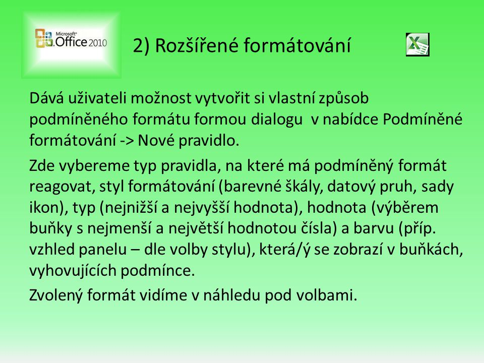 2) Rozšířené formátování Dává uživateli možnost vytvořit si vlastní způsob podmíněného formátu formou dialogu v nabídce Podmíněné formátování -> Nové pravidlo.