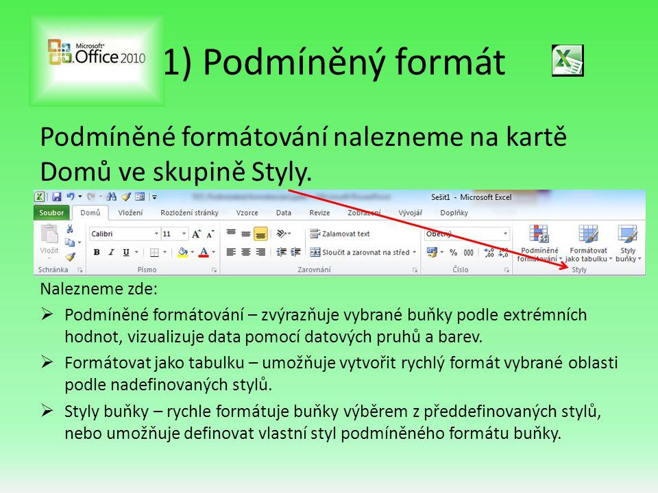 1) Podmíněný formát Podmíněné formátování nalezneme na kartě Domů ve skupině Styly.