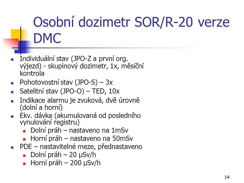 14 Osobní dozimetr SOR/R-20 verze DMC Individuální stav (JPO-Z a první org. výjezd) - skupinový dozimetr, 1x, měsíční kontrola Pohotovostní stav (JPO-