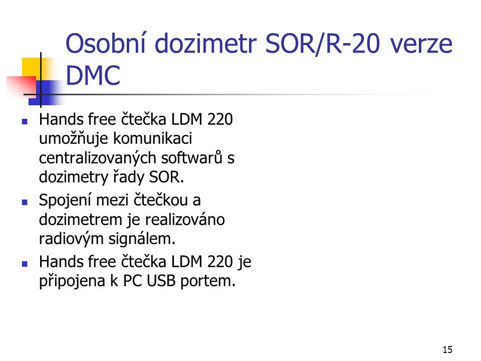 15 Osobní dozimetr SOR/R-20 verze DMC Hands free čtečka LDM 220 umožňuje komunikaci centralizovaných softwarů s dozimetry řady SOR. Spojení mezi čtečk