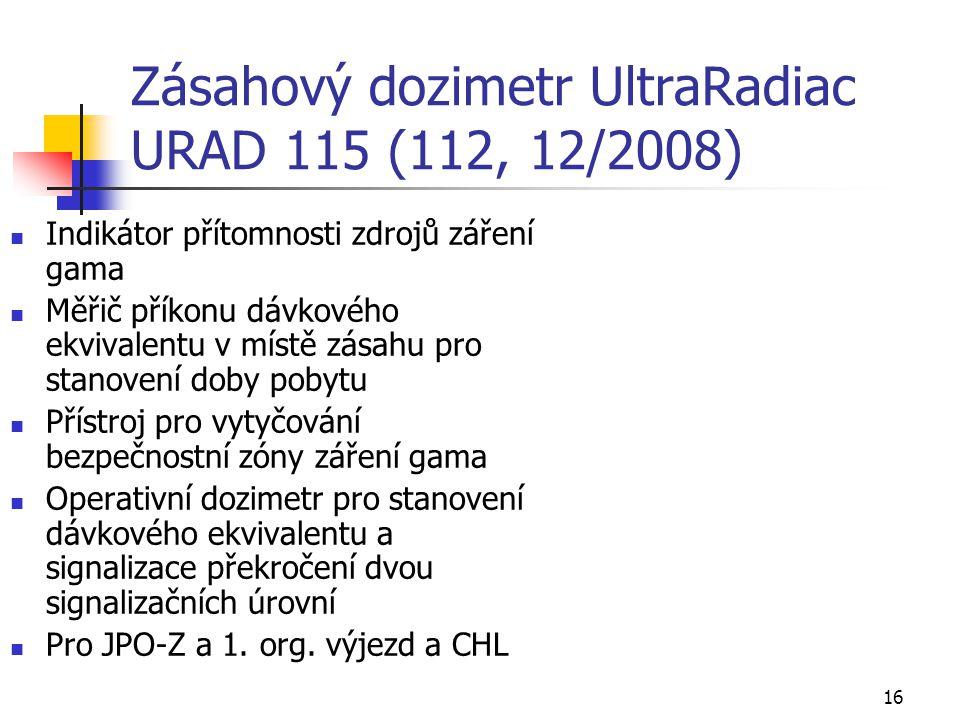 16 Zásahový dozimetr UltraRadiac URAD 115 (112, 12/2008) Indikátor přítomnosti zdrojů záření gama Měřič příkonu dávkového ekvivalentu v místě zásahu p