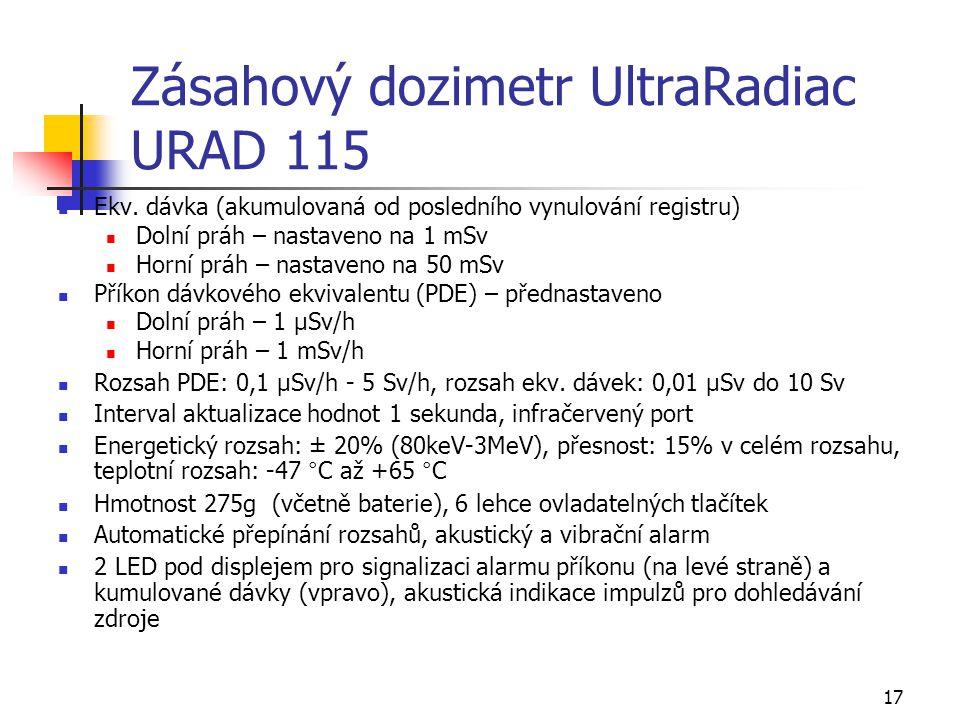 17 Zásahový dozimetr UltraRadiac URAD 115 Ekv. dávka (akumulovaná od posledního vynulování registru) Dolní práh – nastaveno na 1 mSv Horní práh – nast