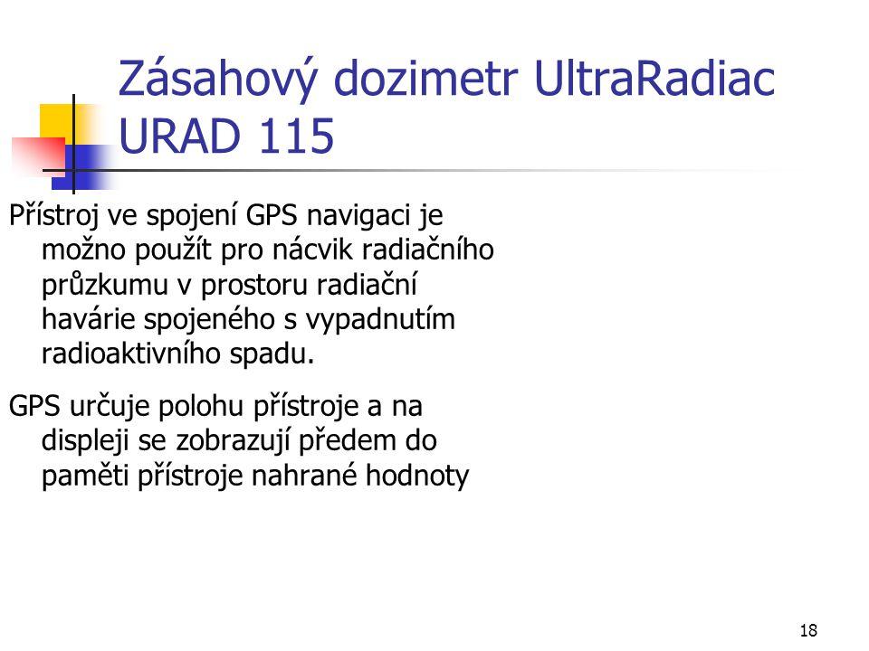 18 Zásahový dozimetr UltraRadiac URAD 115 Přístroj ve spojení GPS navigaci je možno použít pro nácvik radiačního průzkumu v prostoru radiační havárie