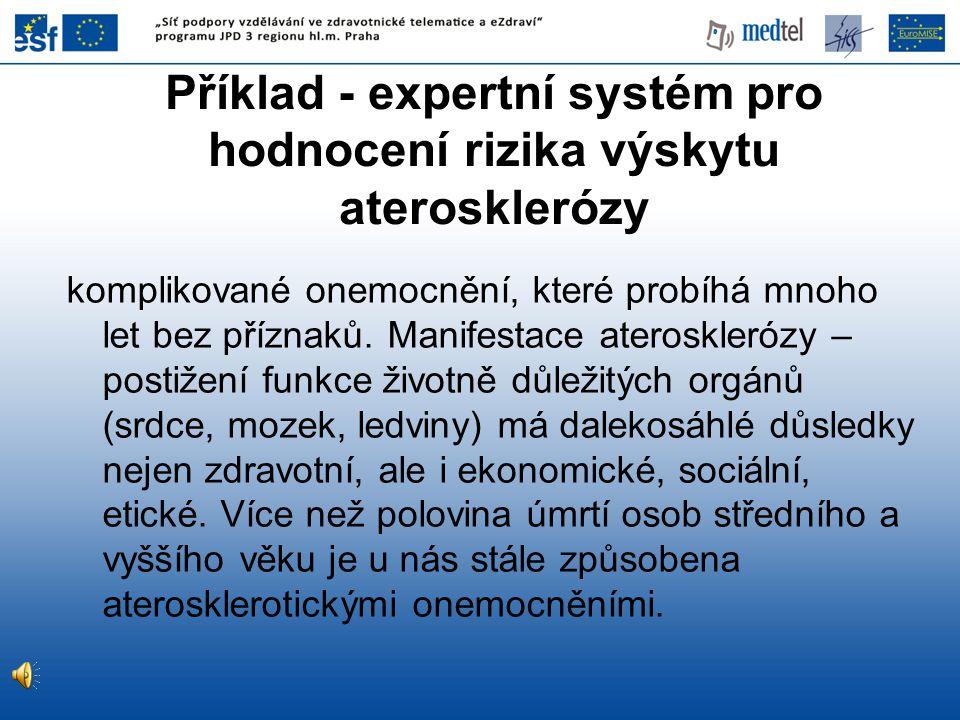 Příklad - expertní systém pro hodnocení rizika výskytu aterosklerózy komplikované onemocnění, které probíhá mnoho let bez příznaků. Manifestace ateros