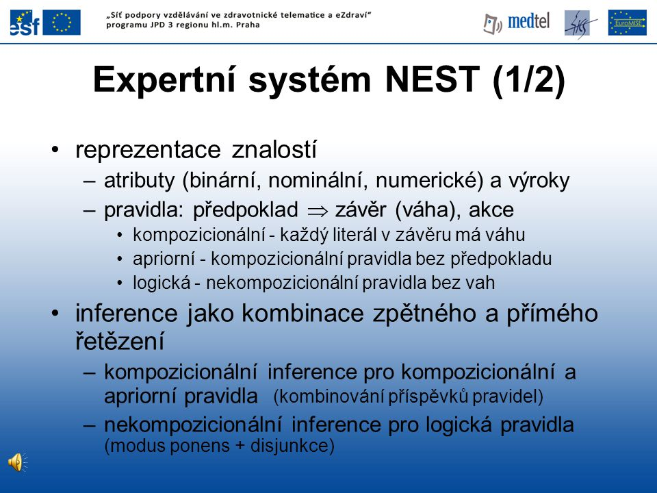 Expertní systém NEST (1/2) reprezentace znalostí –atributy (binární, nominální, numerické) a výroky –pravidla: předpoklad  závěr (váha), akce kompozi