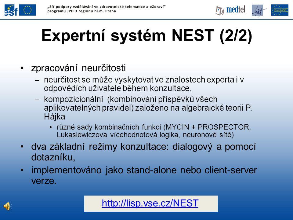 Expertní systém NEST (2/2) zpracování neurčitosti –neurčitost se může vyskytovat ve znalostech experta i v odpovědích uživatele během konzultace, –kompozicionální (kombinování příspěvků všech aplikovatelných pravidel) založeno na algebraické teorii P.