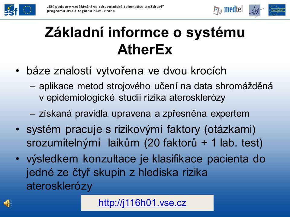 Základní informce o systému AtherEx báze znalostí vytvořena ve dvou krocích –aplikace metod strojového učení na data shromážděná v epidemiologické studii rizika aterosklerózy –získaná pravidla upravena a zpřesněna expertem systém pracuje s rizikovými faktory (otázkami) srozumitelnými laikům (20 faktorů + 1 lab.