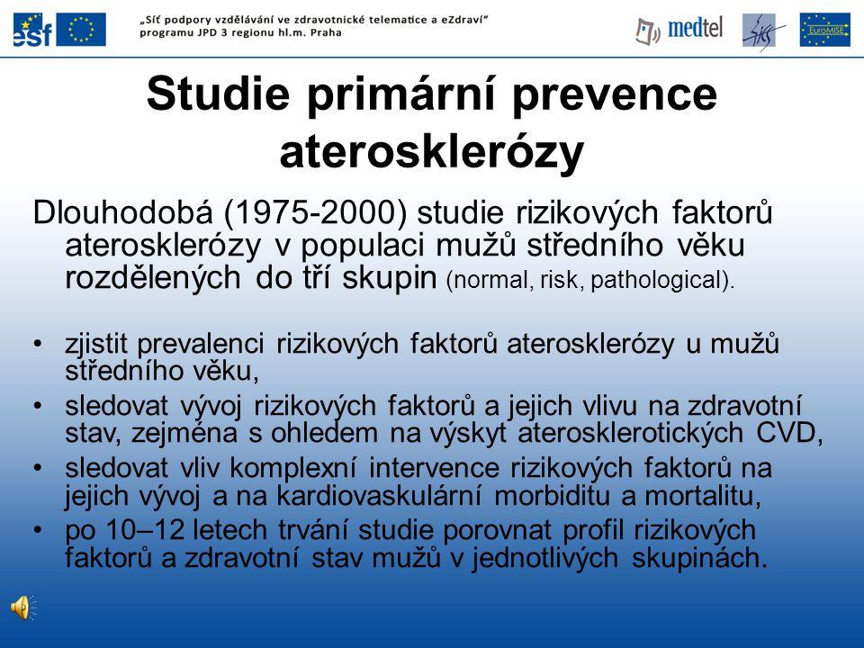 Studie primární prevence aterosklerózy Dlouhodobá (1975-2000) studie rizikových faktorů aterosklerózy v populaci mužů středního věku rozdělených do tří skupin (normal, risk, pathological).