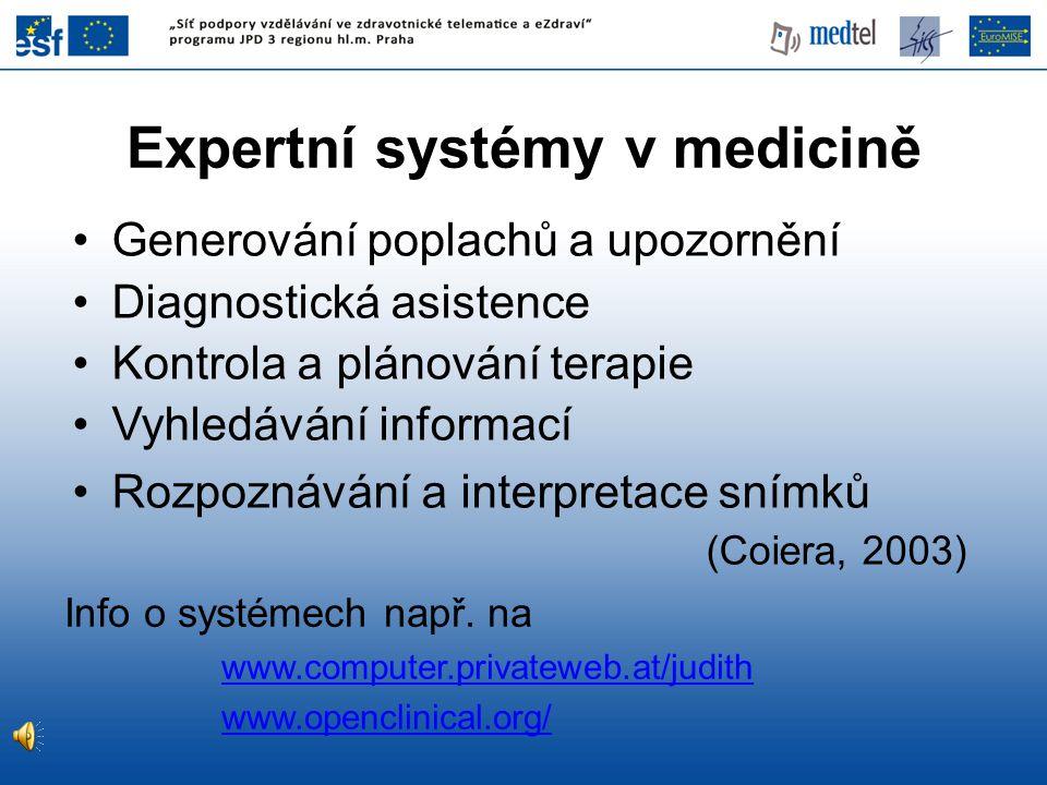Expertní systémy v medicině Generování poplachů a upozornění Diagnostická asistence Kontrola a plánování terapie Vyhledávání informací Rozpoznávání a
