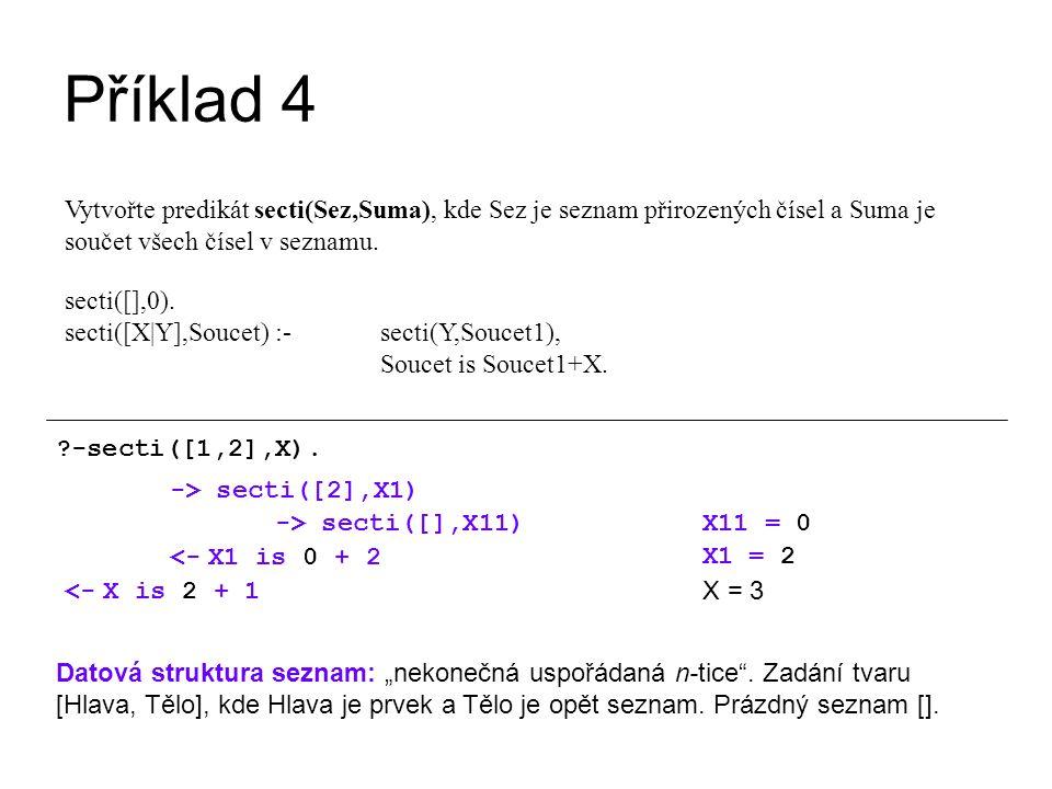 Příklad 4 Vytvořte predikát secti(Sez,Suma), kde Sez je seznam přirozených čísel a Suma je součet všech čísel v seznamu.