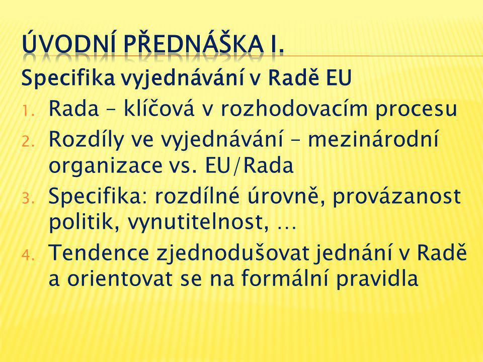 Specifika vyjednávání v Radě EU 1. Rada – klíčová v rozhodovacím procesu 2.