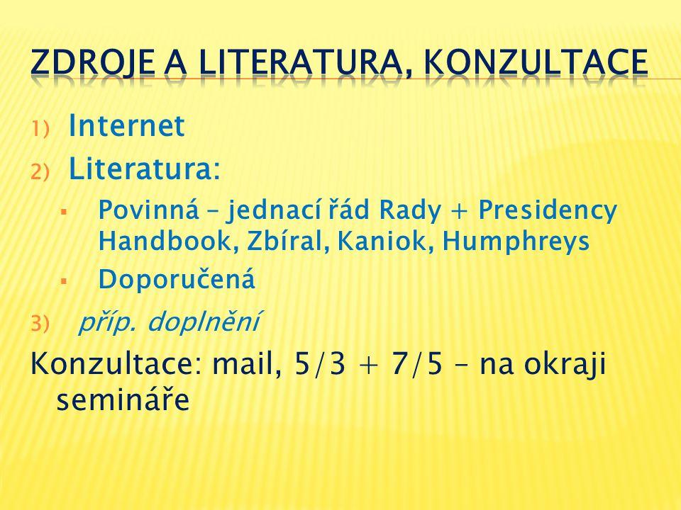 1) Internet 2) Literatura:  Povinná – jednací řád Rady + Presidency Handbook, Zbíral, Kaniok, Humphreys  Doporučená 3) příp. doplnění Konzultace: ma