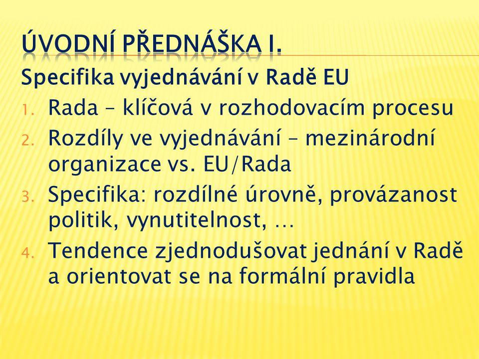 Specifika vyjednávání v Radě EU 1. Rada – klíčová v rozhodovacím procesu 2. Rozdíly ve vyjednávání – mezinárodní organizace vs. EU/Rada 3. Specifika:
