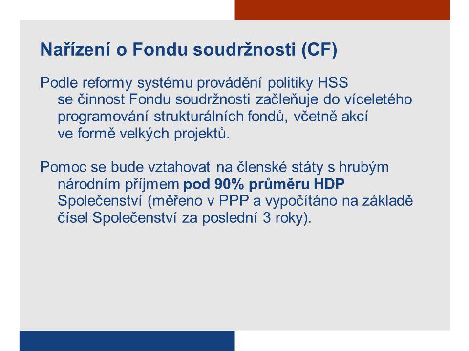 Nařízení o Fondu soudržnosti (CF) Podle reformy systému provádění politiky HSS se činnost Fondu soudržnosti začleňuje do víceletého programování strukturálních fondů, včetně akcí ve formě velkých projektů.