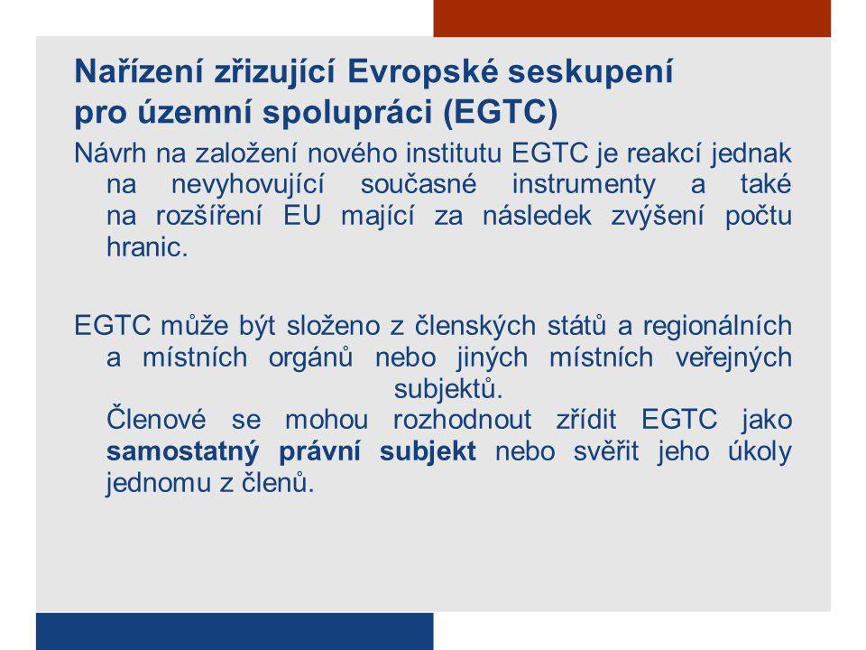 Nařízení zřizující Evropské seskupení pro územní spolupráci (EGTC) Návrh na založení nového institutu EGTC je reakcí jednak na nevyhovující současné instrumenty a také na rozšíření EU mající za následek zvýšení počtu hranic.