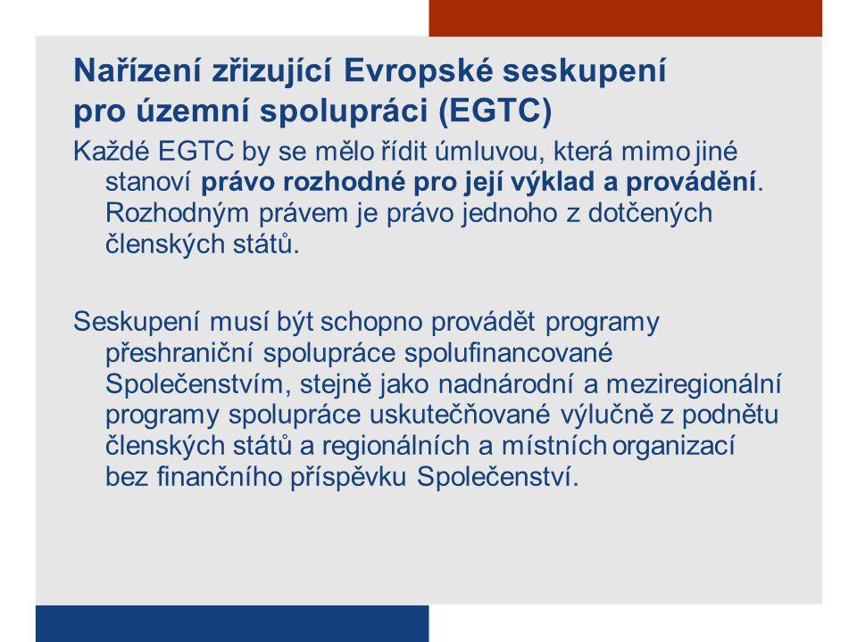 Nařízení zřizující Evropské seskupení pro územní spolupráci (EGTC) Každé EGTC by se mělo řídit úmluvou, která mimo jiné stanoví právo rozhodné pro její výklad a provádění.