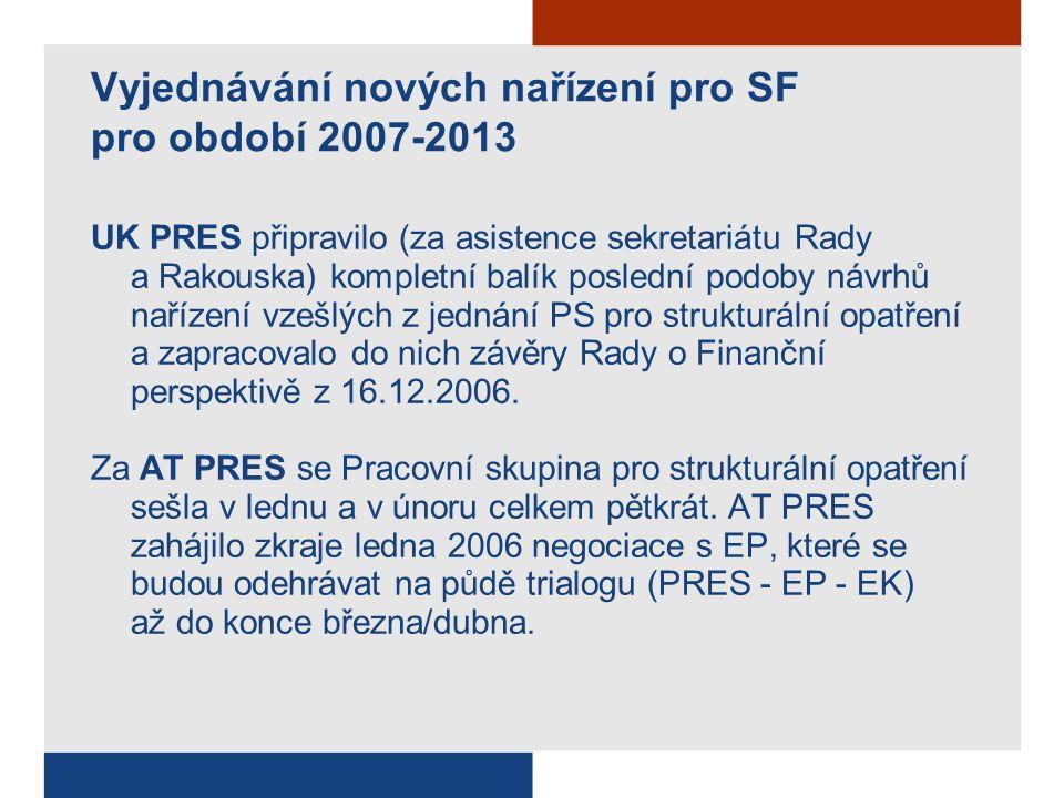 Vyjednávání nových nařízení pro SF pro období 2007-2013 UK PRES připravilo (za asistence sekretariátu Rady a Rakouska) kompletní balík poslední podoby návrhů nařízení vzešlých z jednání PS pro strukturální opatření a zapracovalo do nich závěry Rady o Finanční perspektivě z 16.12.2006.