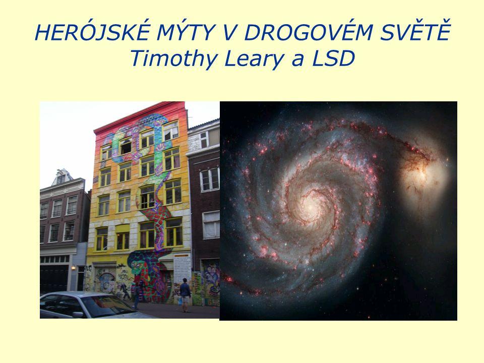 HERÓJSKÉ MÝTY V DROGOVÉM SVĚTĚ Timothy Leary a LSD