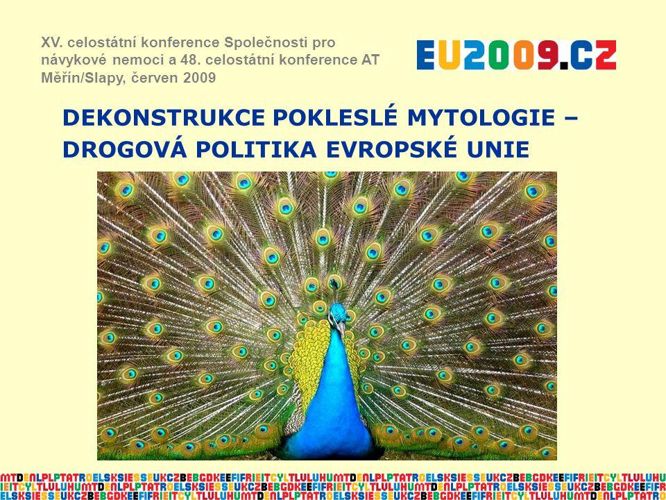DEKONSTRUKCE POKLESLÉ MYTOLOGIE – DROGOVÁ POLITIKA EVROPSKÉ UNIE XV. celostátní konference Společnosti pro návykové nemoci a 48. celostátní konference