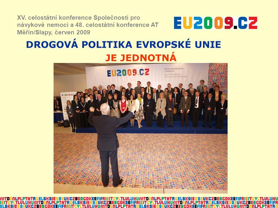 DROGOVÁ POLITIKA EVROPSKÉ UNIE JE JEDNOTNÁ XV. celostátní konference Společnosti pro návykové nemoci a 48. celostátní konference AT Měřín/Slapy, červe