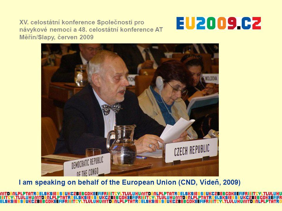 XV. celostátní konference Společnosti pro návykové nemoci a 48. celostátní konference AT Měřín/Slapy, červen 2009 I am speaking on behalf of the Europ