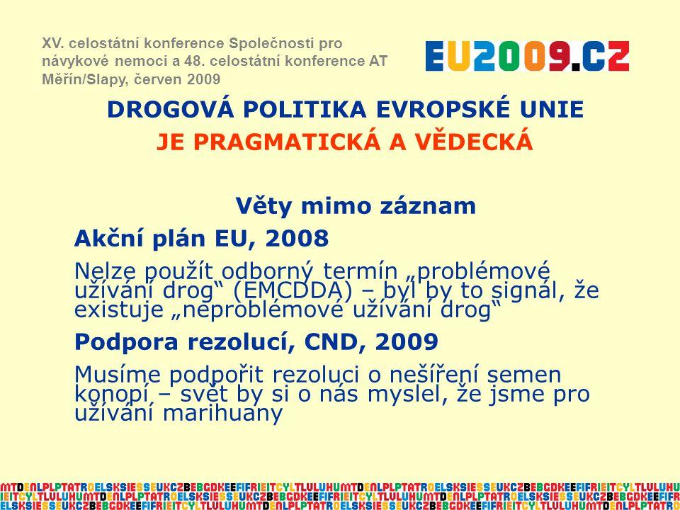 DROGOVÁ POLITIKA EVROPSKÉ UNIE JE PRAGMATICKÁ A VĚDECKÁ XV. celostátní konference Společnosti pro návykové nemoci a 48. celostátní konference AT Měřín