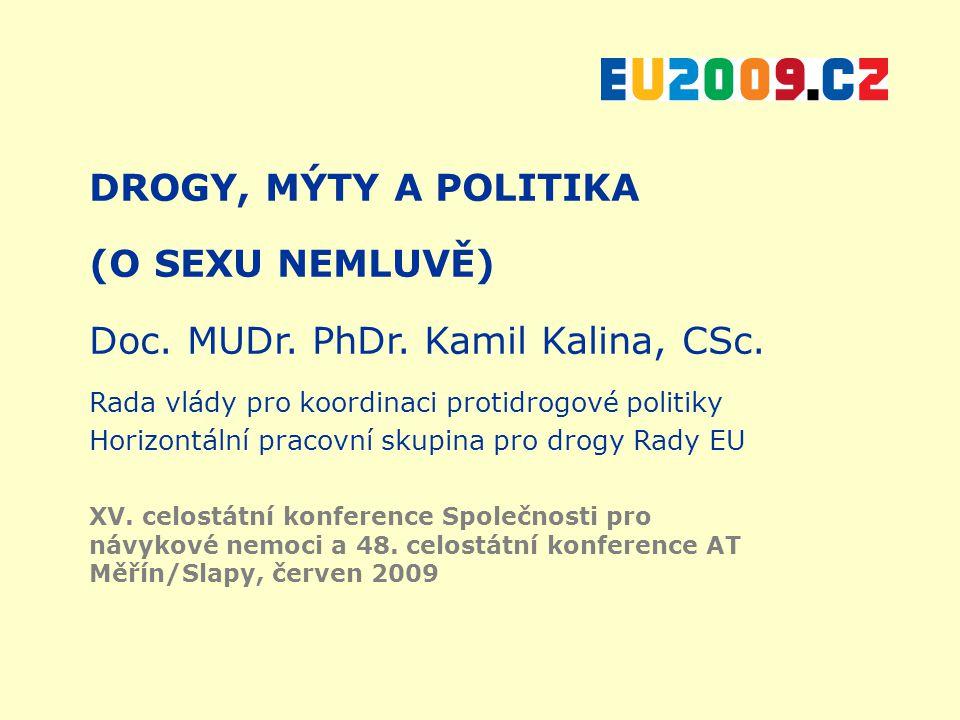DROGY, MÝTY A POLITIKA (O SEXU NEMLUVĚ) Doc. MUDr. PhDr. Kamil Kalina, CSc. Rada vlády pro koordinaci protidrogové politiky Horizontální pracovní skup