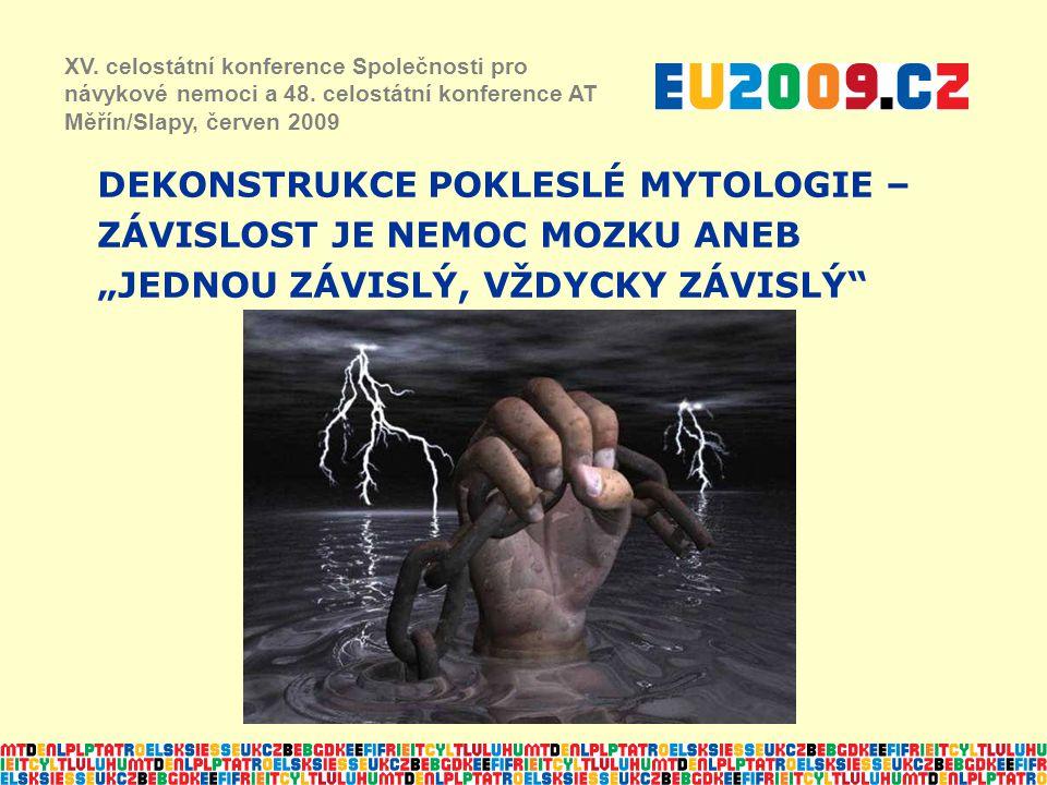 """DEKONSTRUKCE POKLESLÉ MYTOLOGIE – ZÁVISLOST JE NEMOC MOZKU ANEB """"JEDNOU ZÁVISLÝ, VŽDYCKY ZÁVISLÝ XV."""