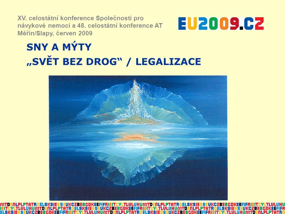 """SNY A MÝTY """"SVĚT BEZ DROG"""" / LEGALIZACE XV. celostátní konference Společnosti pro návykové nemoci a 48. celostátní konference AT Měřín/Slapy, červen 2"""