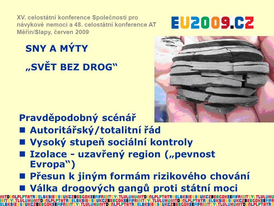 """SNY A MÝTY """"SVĚT BEZ DROG XV. celostátní konference Společnosti pro návykové nemoci a 48."""