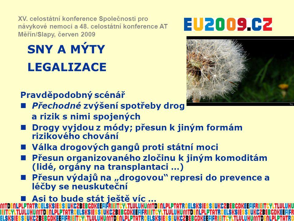 SNY A MÝTY LEGALIZACE XV. celostátní konference Společnosti pro návykové nemoci a 48. celostátní konference AT Měřín/Slapy, červen 2009 Pravděpodobný